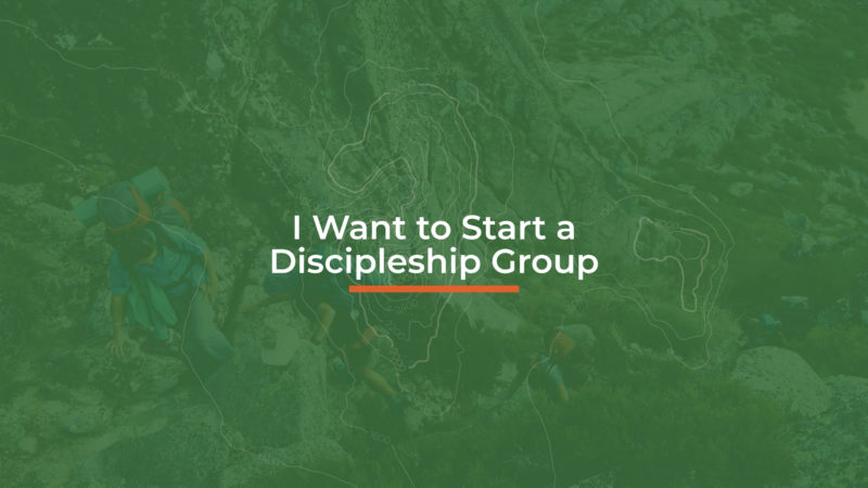 Discipleship Groups - I want to start a D Group