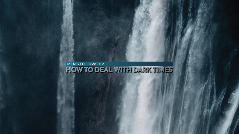 Men's Fellowship - How to Deal with Dark Times